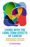 Cover image for Living with the long-term effects of cancer : acknowledging trauma and other emotional challenges