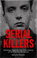 Cover image for Serial killers : shocking, gripping true crime stories of the most evil murders