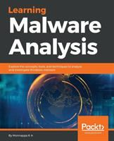 Cover image for Learning malware analysis explore the concepts, tools, and techniques to analyze and investigate Windows malware
