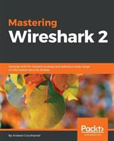 Cover image for Mastering Wireshark 2 develop skills for network analysis and address a wide range of information security threats
