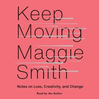 Cover image for Keep moving notes on loss, creativity, and change