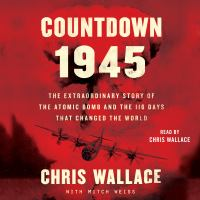 Cover image for Countdown 1945 the extraordinary story of the atomic bomb and the 116 days that changed the world