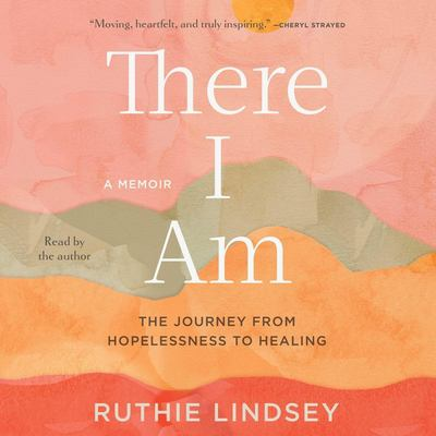 Cover image for There I am the journey from hopelessness to healing : a memoir