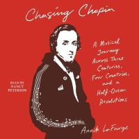Cover image for Chasing Chopin a musical journey across three centuries, four countries, and a half-dozen revolutions