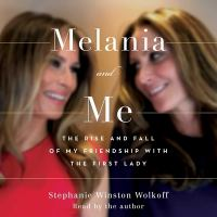 Cover image for Melania and me the rise and fall of my friendship with the First Lady
