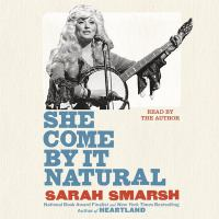 Cover image for She come by it natural Dolly Parton and the women who lived her songs