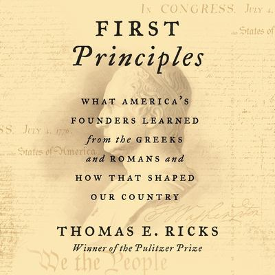 Imagen de portada para First principles what america's founders learned from the greeks and romans and how that shaped our country