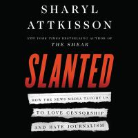 Cover image for Slanted how the news media taught us to love censorship and hate journalism