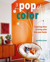 Cover image for A pop of color : inspiring ideas to bring color into your home