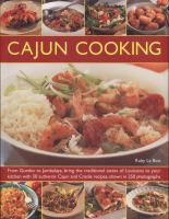 Cover image for Cajun cooking : from gumbo to jambalaya, bring the traditional tastes of Louisiana to your kitchen with 50 authentic Cajun and Creole recipes, shown in 250 photographs