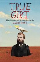 Cover image for True girt the unauthorised history of Australia / Volume 2 :