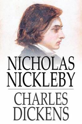 Cover image for Nicholas Nickleby  a faithful account of the fortunes, misfortunes, uprisings, downfallings and complete career of the Nickelby family