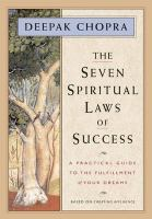 Cover image for The seven spiritual laws of success : a practical guide to the fulfillment of your dreams