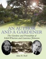 Cover image for An author & a gardener  the gardens and friendship of Edith Wharton and Laurence Johnston