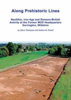 Cover image for Along prehistoric lines Neolithic, Iron Age and Romano-British activity at the former MOD headquarters, Durrington, Wiltshire