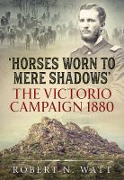 Cover image for 'Horses worn to mere shadows' : the Victorio Campaign 1880