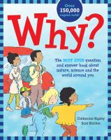 Cover image for Why? : the best ever question and answer book about nature, science and the world around you