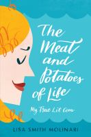 Cover image for The meat and potatoes of life : my true lit com