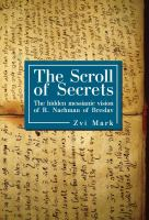 Cover image for The scroll of secrets the hidden messianic vision of R. Nachman of Breslav