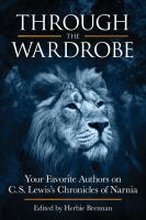 Cover image for Through the wardrobe your favorite authors on C. S. Lewis's Chronicles of Narnia
