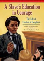 Cover image for A slave's education in courage the life of Frederick Douglass