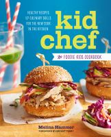 Cover image for Kid chef : the foodie kids cookbook: healthy recipes and culinary skills for the new cook in the kitchen
