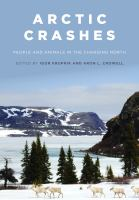 Cover image for Arctic crashes : people and animals in the changing north