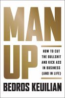 Cover image for Man up how to cut the bullshit and kick ass in business (and in life)