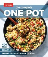 Cover image for The complete one pot : 400 meals : skillet, sheet pan, Instant Pot, dutch oven + more.