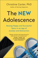Cover image for The new adolescence : raising happy and successful teens in an age of anxiety and distraction