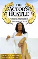 Cover image for The actor's hustle : a step by step guide to getting your foot in the door in TV and film and how to make money with your craft
