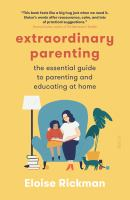 Cover image for Extraordinary parenting : the essential guide to parenting and educating at home