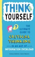 Cover image for Think for yourself : the ultimate guide to critical thinking in an age of information overload