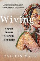 Cover image for Wiving : a memoir of loving then leaving the patriarchy