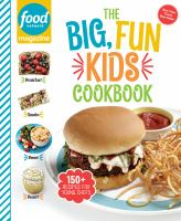 Cover image for The big, fun kids cookbook / Food Network Magazine 150+ Recipes for Young Chefs