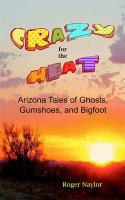 Cover image for Crazy for the heat : Arizona tales of ghosts, gumshoes, and bigfoot