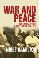 Cover image for War and peace FDR's final odyssey, D-Day to Yalta, 1943-1945