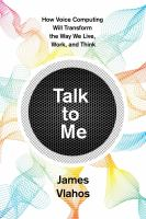 Cover image for Talk to me How voice computing will transform the way we live, work, and think
