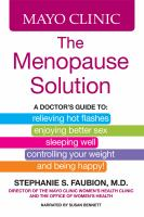 Cover image for The mayo clinic menopause solution a doctor's guide to relieving hot flashes, enjoying better sex, etc.