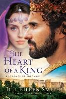 Cover image for The heart of a king the loves of Solomon