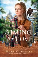 Cover image for Aiming for love Brides of hope mountain series, book 1