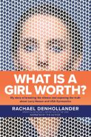 Cover image for What is a girl worth? My story of breaking the silence and exposing the truth about larry nassar and usa gymnastics
