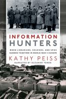 Cover image for Information hunters When librarians, soldiers, and spies banded together in world war ii europe