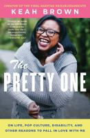 Cover image for The pretty one : on life, pop culture, disability, and other reasons to fall in love with me