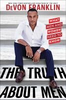 Cover image for The truth about men : what men and women need to know