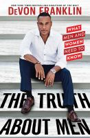 Cover image for The truth about men what men and women need to know