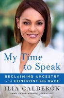 Cover image for My time to speak : reclaiming ancestry and confronting race