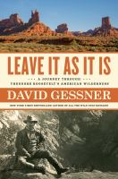 Cover image for Leave it as it is : a journey through Theodore Roosevelt's American wilderness