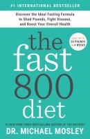 Cover image for The fast800 diet : discover the ideal fasting formula to shed pounds, fight disease, and boost your overall health