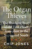 Cover image for The organ thieves : the shocking story of the first heart transplant in the segregated South